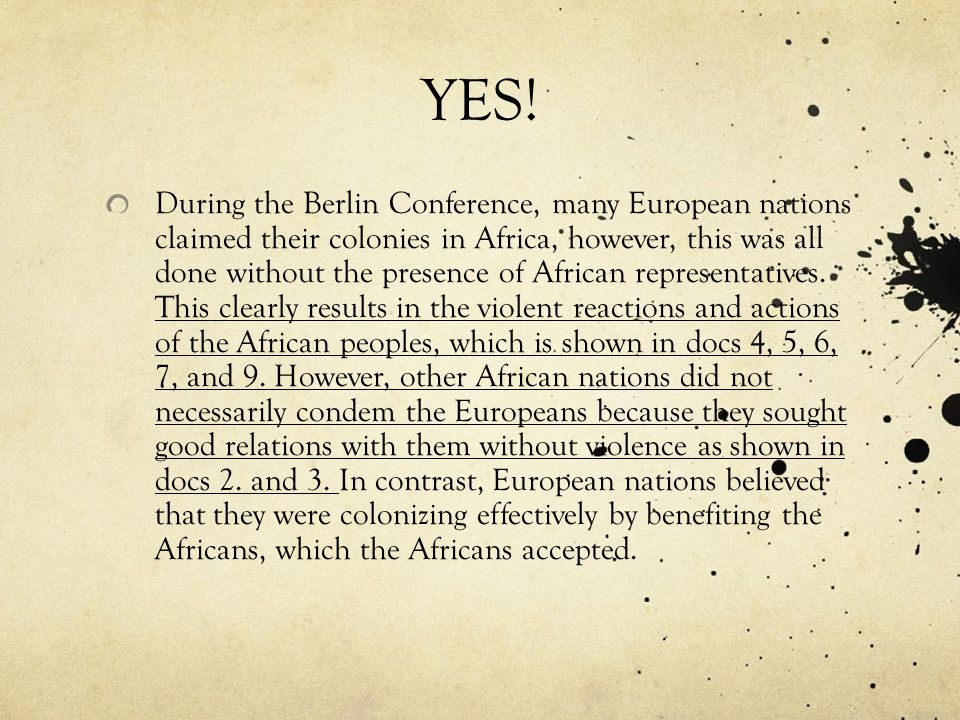 YES! During the Berlin Conference, many European nations claimed their colonies in Africa, however, this was all done without the presence of African