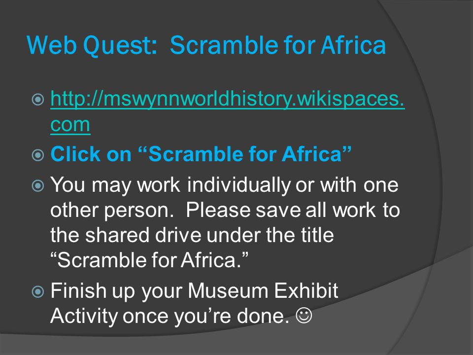 Web Quest: Scramble for Africa  http://mswynnworldhistory.wikispaces.