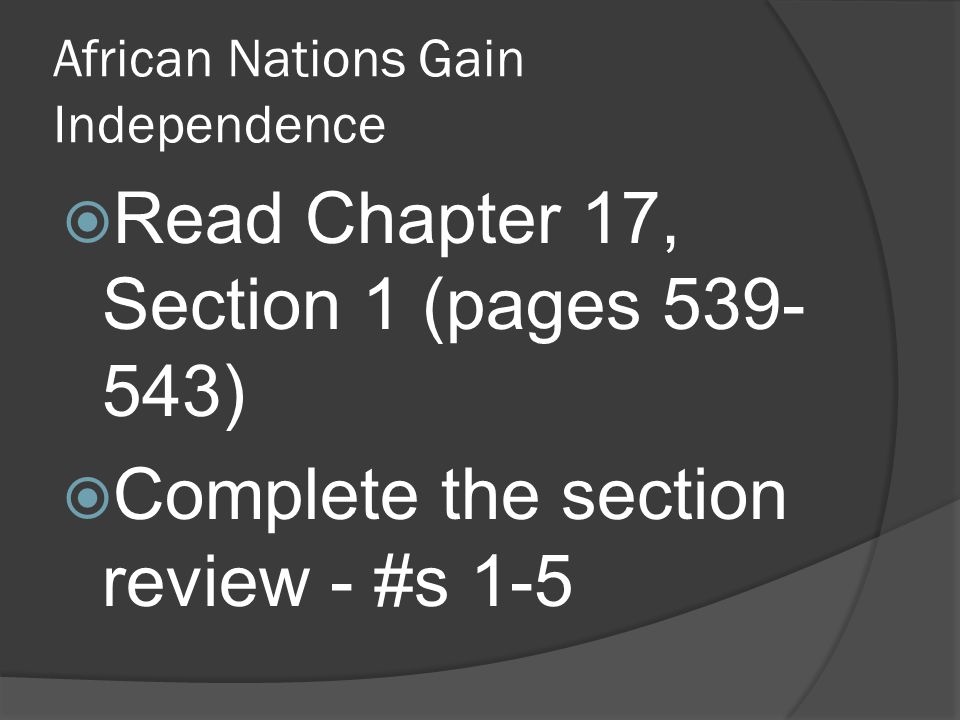 African Nations Gain Independence  Read Chapter 17, Section 1 (pages 539- 543)  Complete the section review - #s 1-5