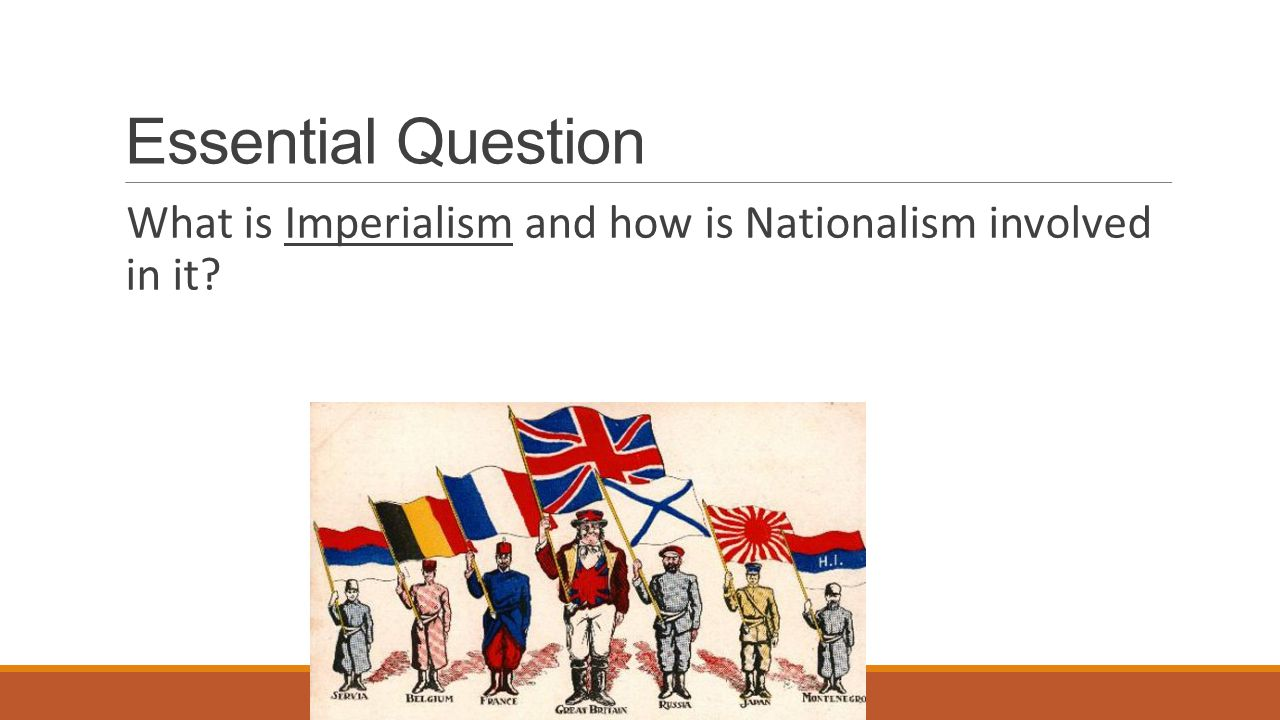 Essential Question What is Imperialism and how is Nationalism involved in it