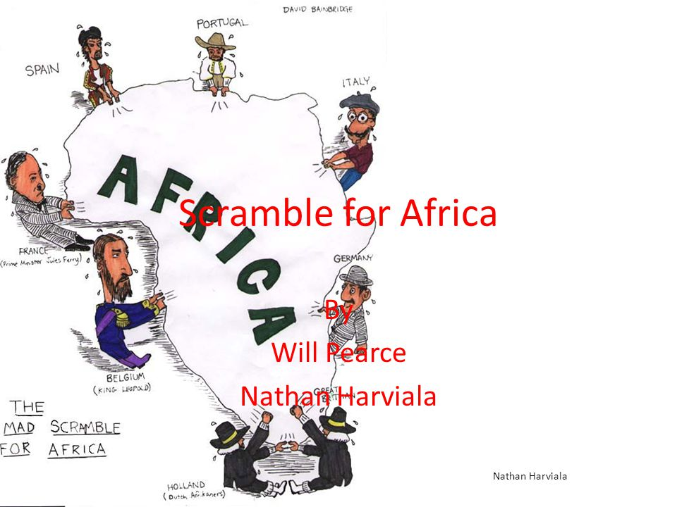 Scramble for Africa By Will Pearce Nathan Harviala
