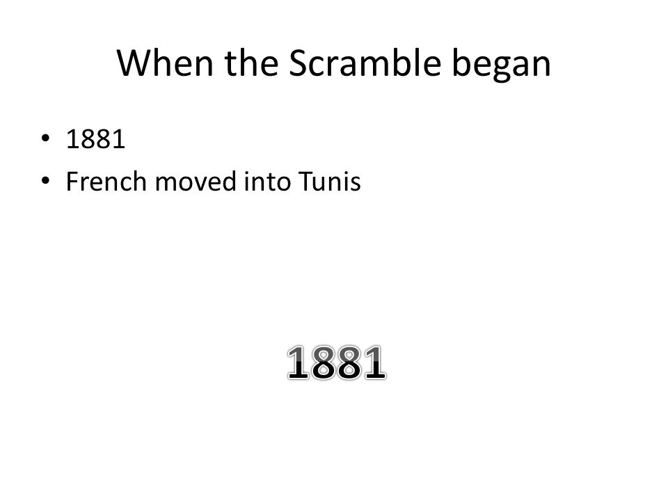 When the Scramble began 1881 French moved into Tunis