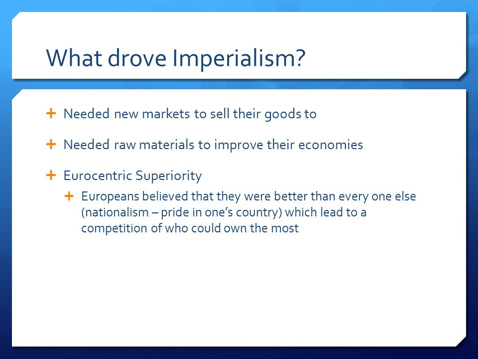 What drove Imperialism.