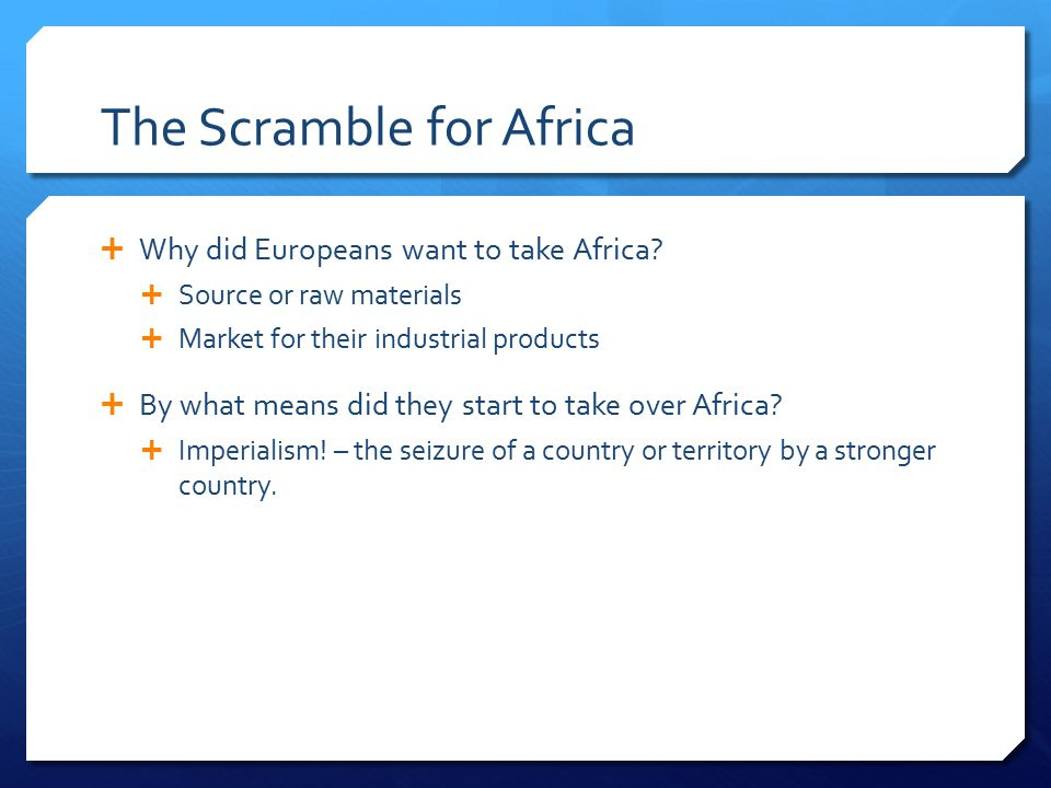 The Scramble for Africa  Why did Europeans want to take Africa.