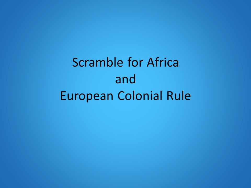 Scramble for Africa and European Colonial Rule