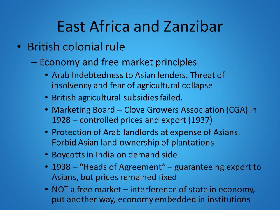 East Africa and Zanzibar British colonial rule – Economy and free market principles Arab Indebtedness to Asian lenders.