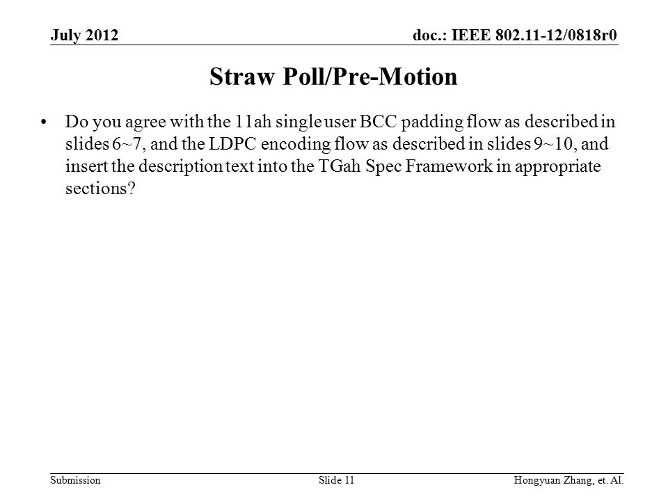 doc.: IEEE 802.11-12/0818r0 Submission Straw Poll/Pre-Motion Do you agree with the 11ah single user BCC padding flow as described in slides 6~7, and the LDPC encoding flow as described in slides 9~10, and insert the description text into the TGah Spec Framework in appropriate sections.