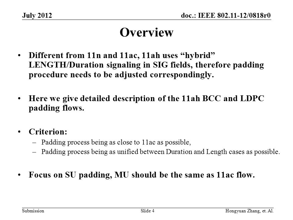 doc.: IEEE 802.11-12/0818r0 Submission Overview Different from 11n and 11ac, 11ah uses hybrid LENGTH/Duration signaling in SIG fields, therefore padding procedure needs to be adjusted correspondingly.