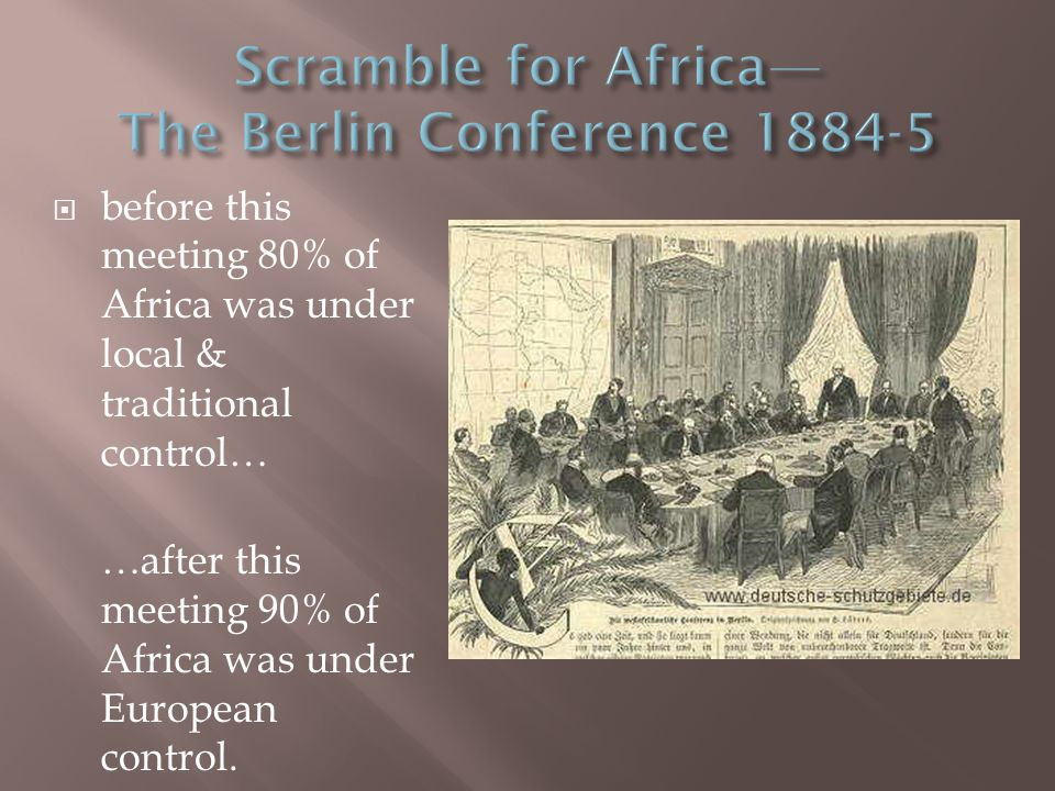  before this meeting 80% of Africa was under local & traditional control… …after this meeting 90% of Africa was under European control.