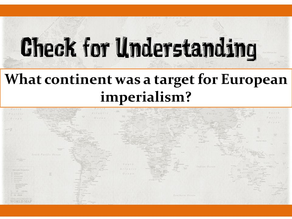 Check for Understanding What continent was a target for European imperialism?