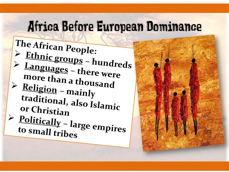 Africa Before European Dominance The African People:  Ethnic groups – hundreds  Languages – there were more than a thousand  Religion – mainly trad
