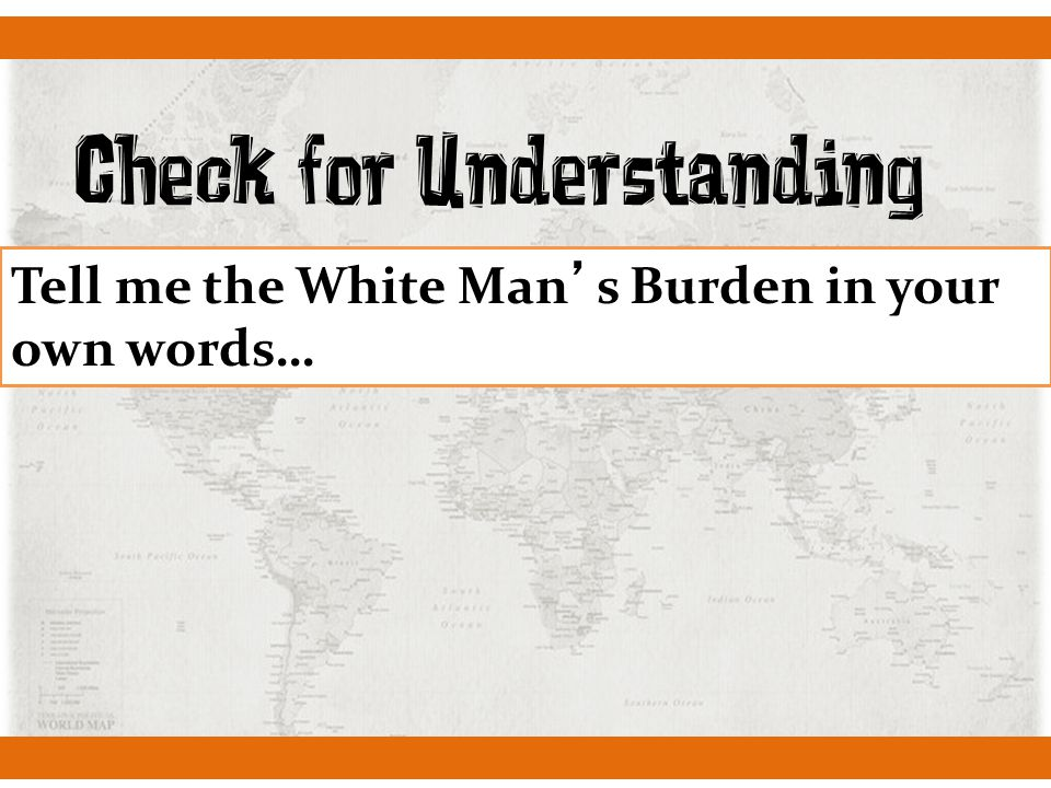 Check for Understanding Tell me the White Man's Burden in your own words…