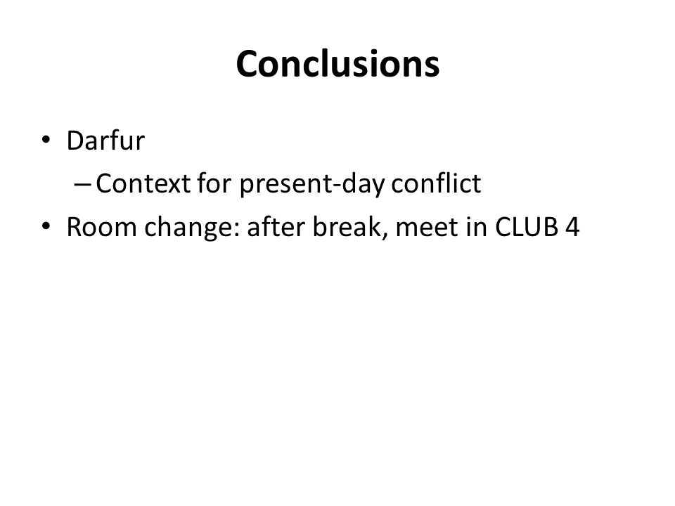 Conclusions Darfur – Context for present-day conflict Room change: after break, meet in CLUB 4