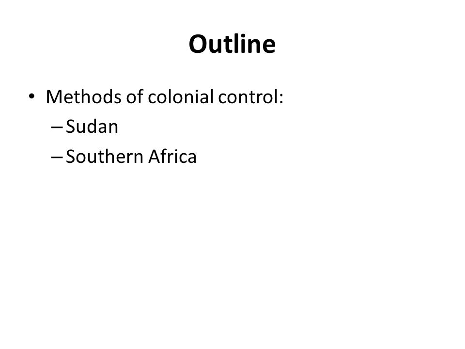 Outline Methods of colonial control: – Sudan – Southern Africa