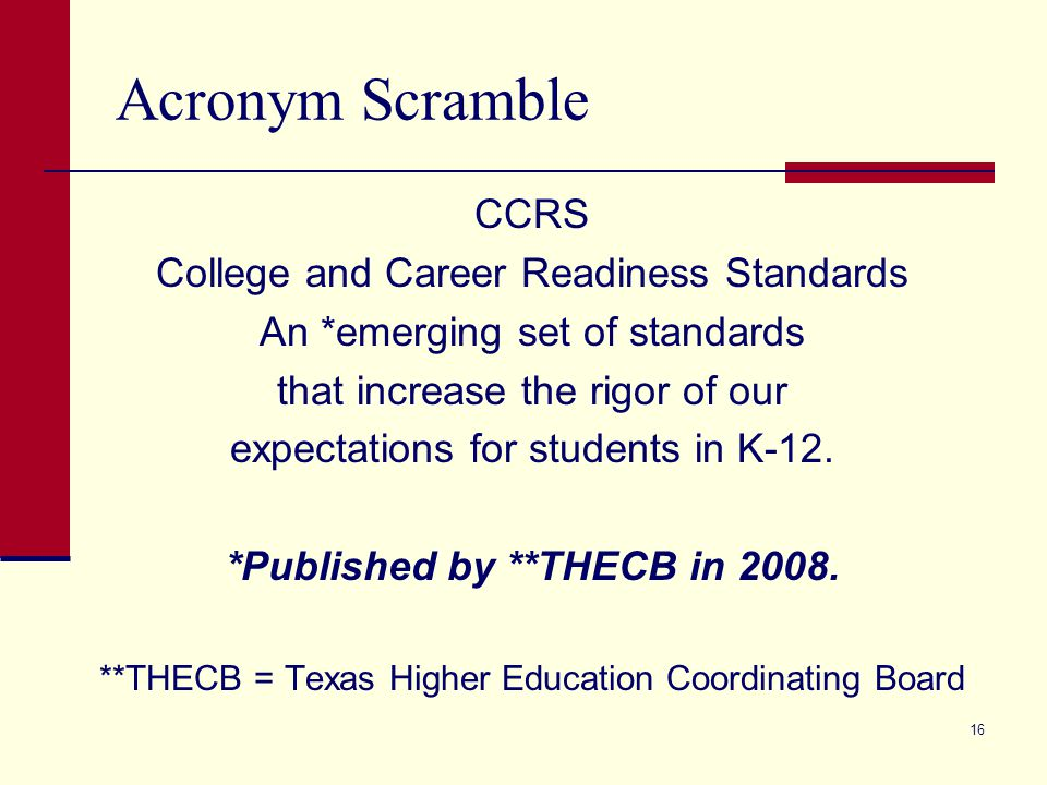 Acronym Scramble CCRS College and Career Readiness Standards An *emerging set of standards that increase the rigor of our expectations for students in K-12.