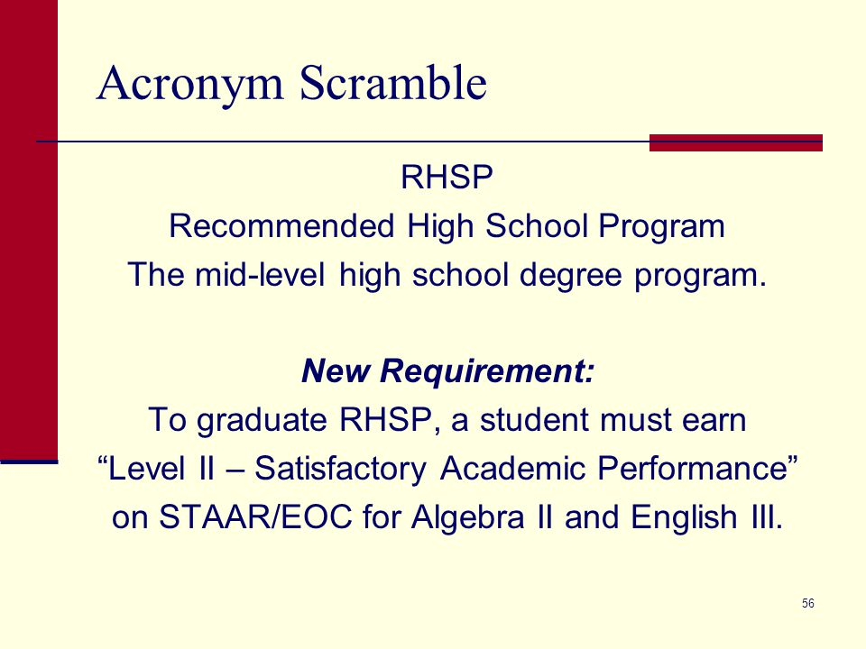 Acronym Scramble RHSP Recommended High School Program The mid-level high school degree program.