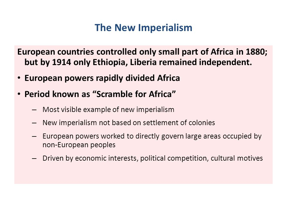 The New Imperialism European countries controlled only small part of Africa in 1880; but by 1914 only Ethiopia, Liberia remained independent. European
