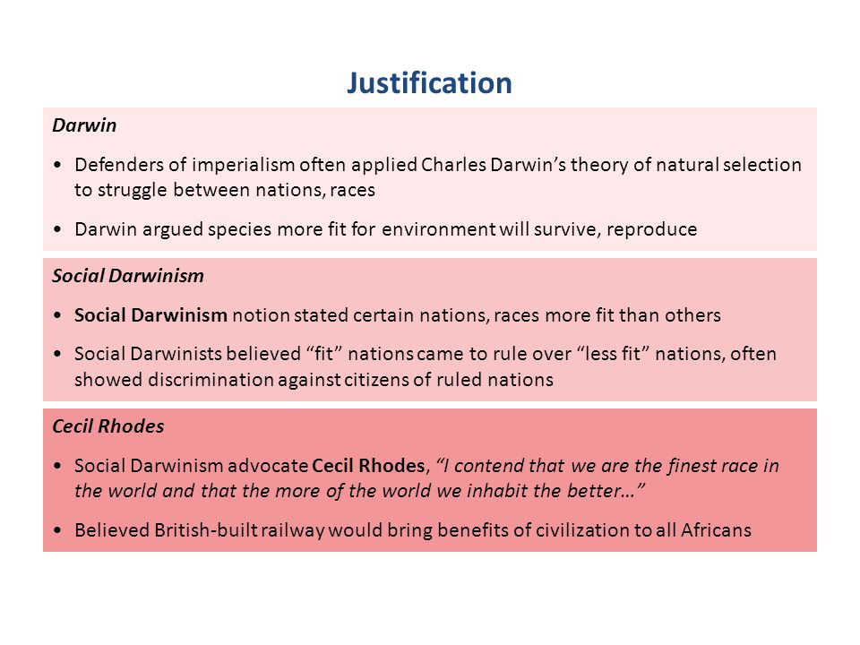 Darwin Defenders of imperialism often applied Charles Darwin's theory of natural selection to struggle between nations, races Darwin argued species mo