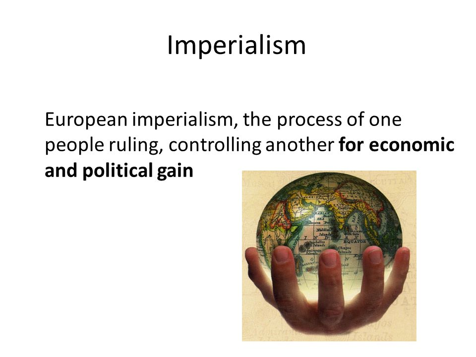 Imperialism European imperialism, the process of one people ruling, controlling another for economic and political gain