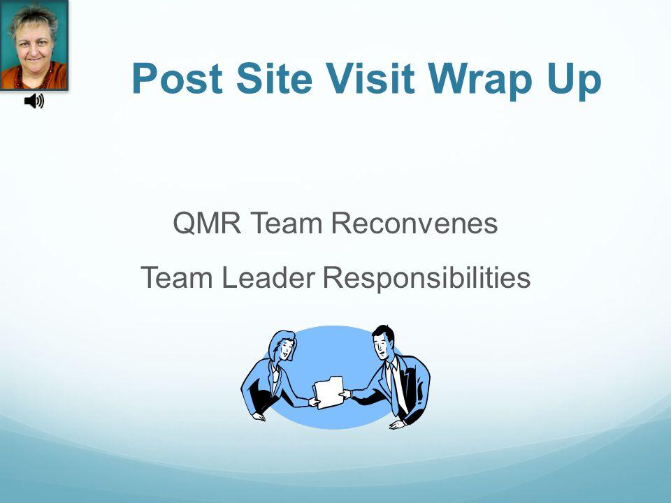 Post Site Visit Wrap Up QMR Team Reconvenes Team Leader Responsibilities