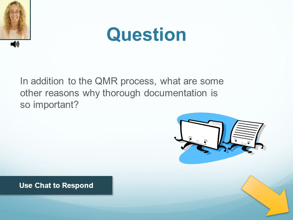 In addition to the QMR process, what are some other reasons why thorough documentation is so important.