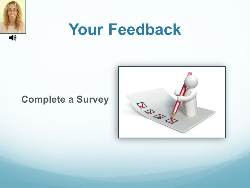 Your Feedback Complete a Survey