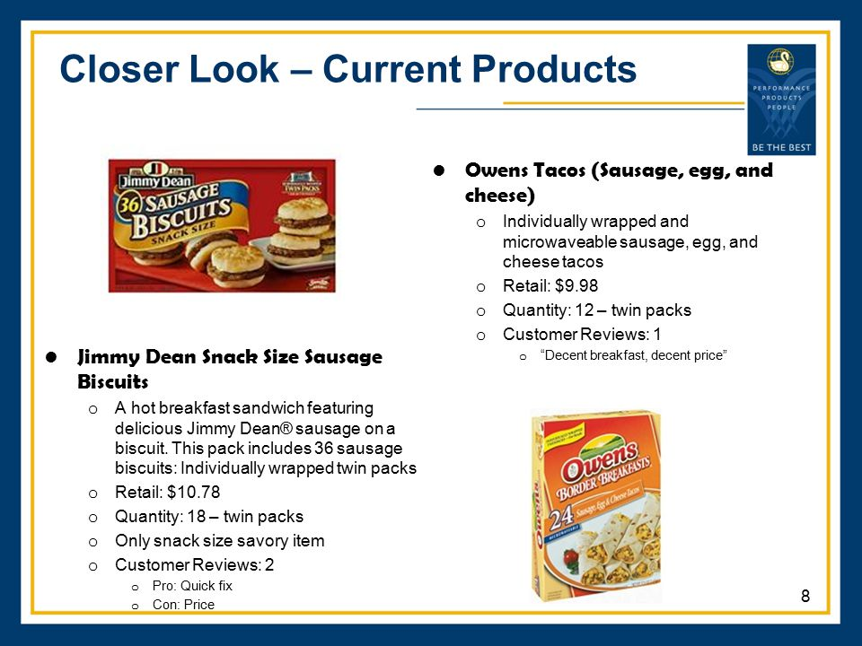 Closer Look – Current Products Jimmy Dean Snack Size Sausage Biscuits o A hot breakfast sandwich featuring delicious Jimmy Dean® sausage on a biscuit.