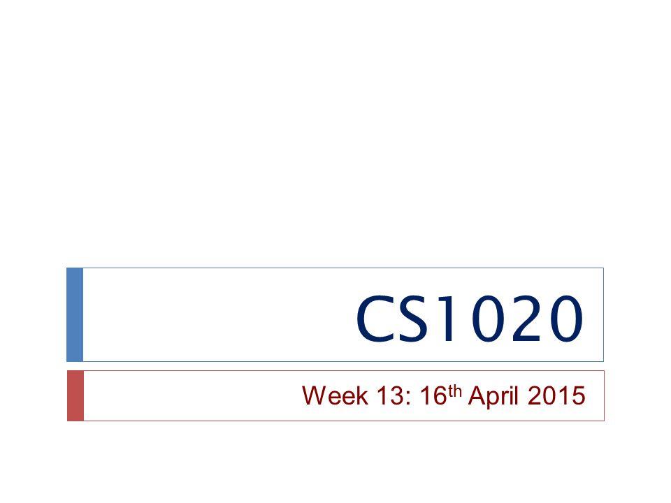 CS1020 Week 13: 16 th April 2015