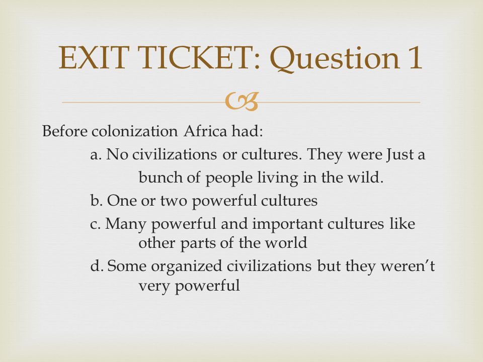  Before colonization Africa had: a.No civilizations or cultures.