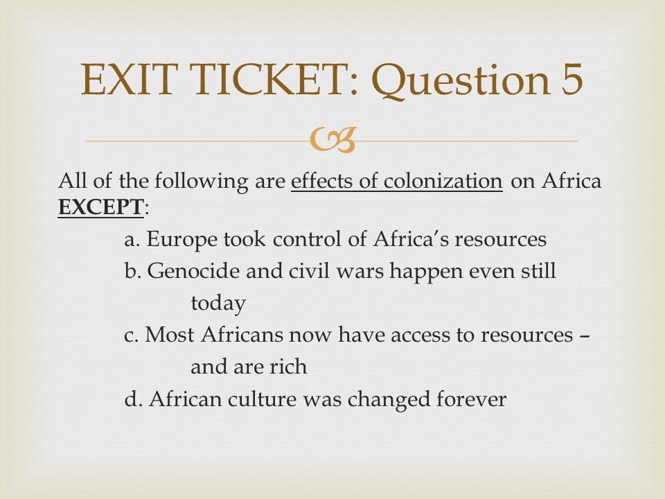  All of the following are effects of colonization on Africa EXCEPT : a.