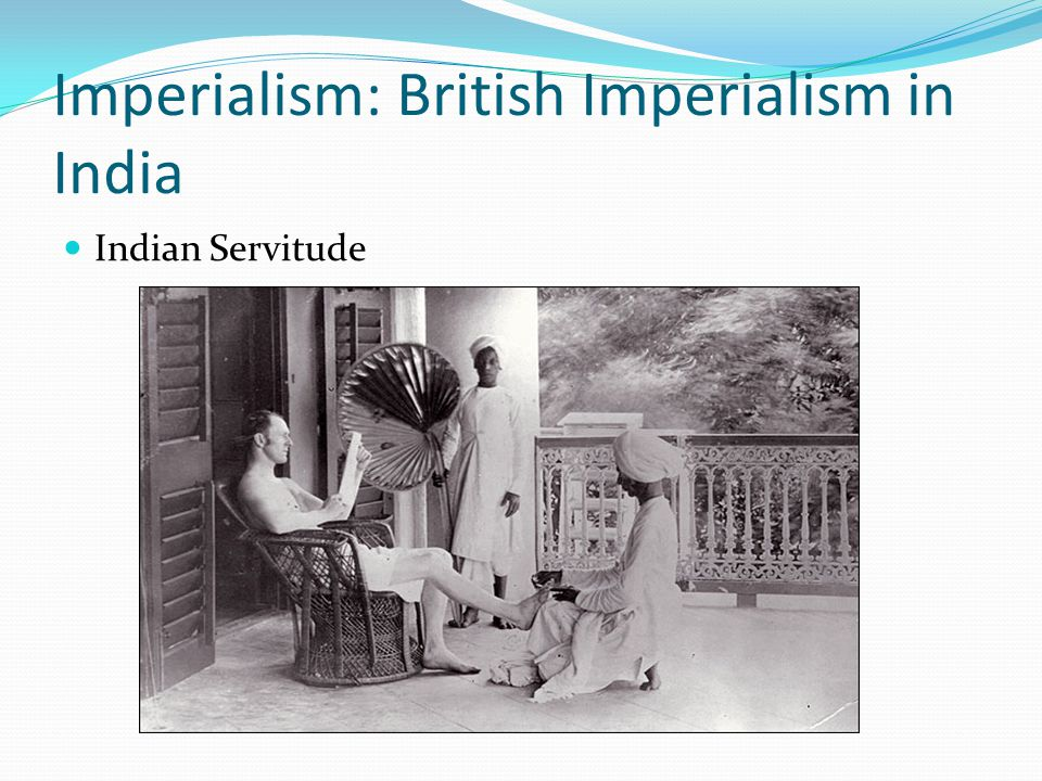 Imperialism: British Imperialism in India Indian Servitude