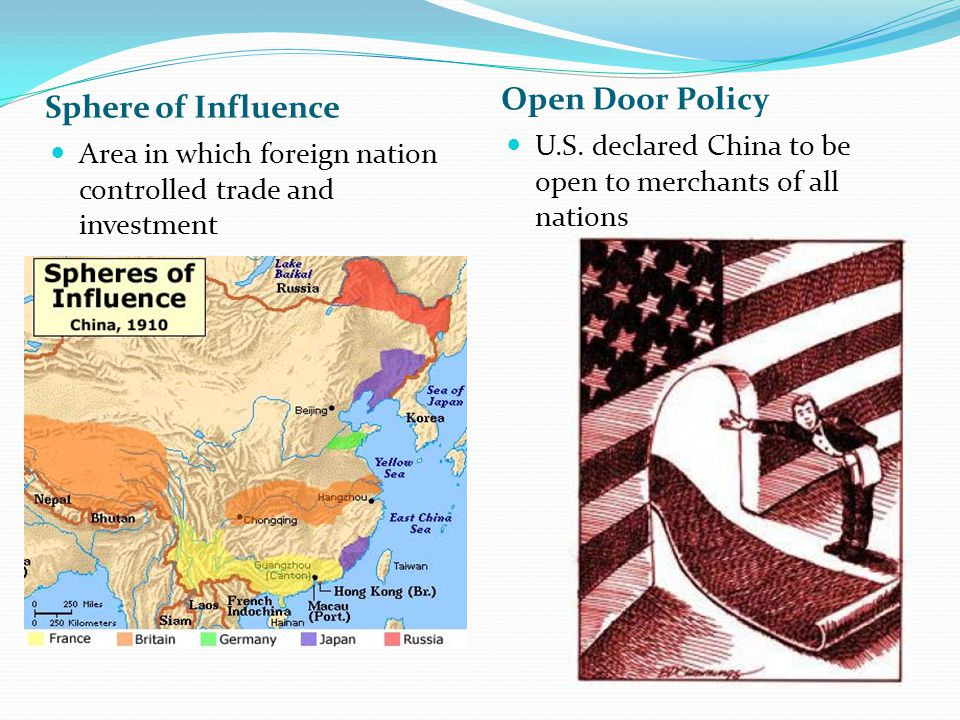 Sphere of Influence Open Door Policy Area in which foreign nation controlled trade and investment U.S. declared China to be open to merchants of all n