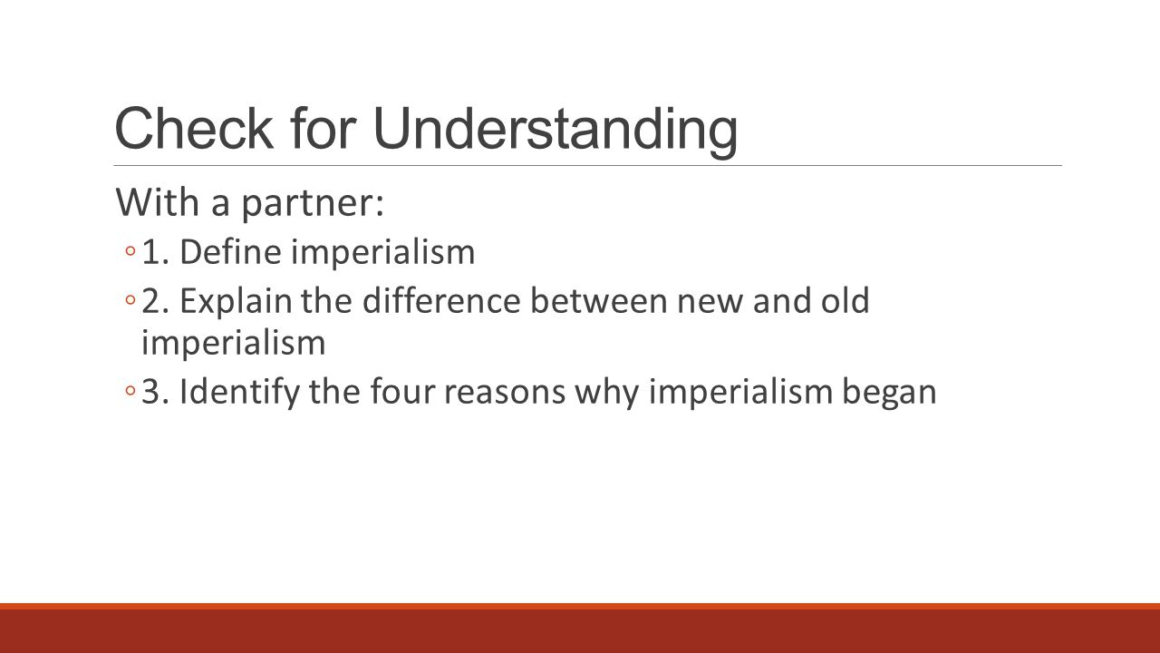 Check for Understanding With a partner: ◦1. Define imperialism ◦2.