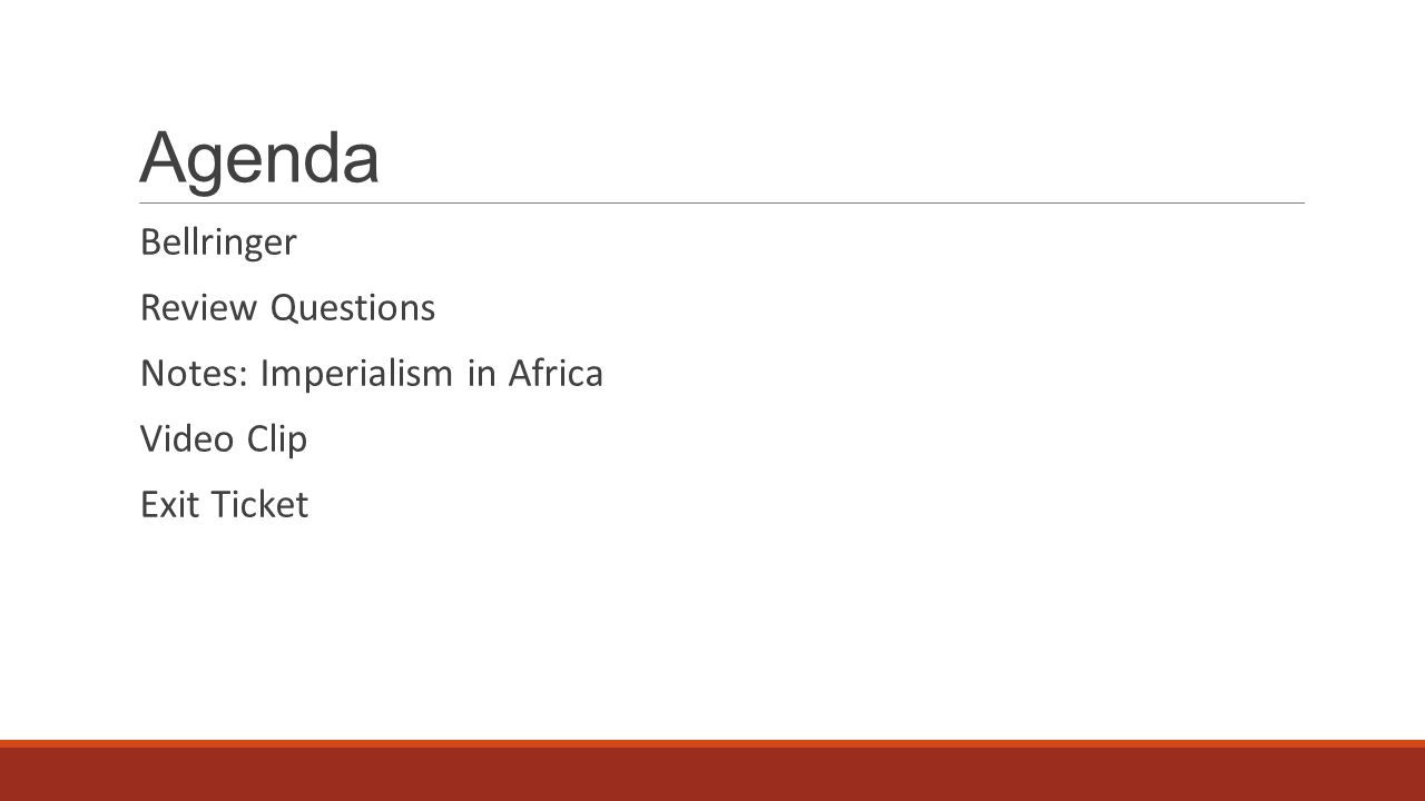 Agenda Bellringer Review Questions Notes: Imperialism in Africa Video Clip Exit Ticket