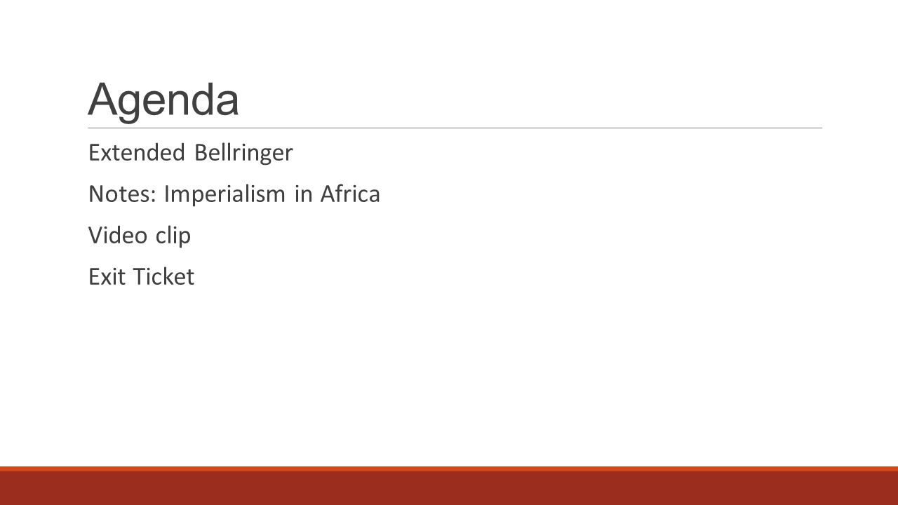 Agenda Extended Bellringer Notes: Imperialism in Africa Video clip Exit Ticket