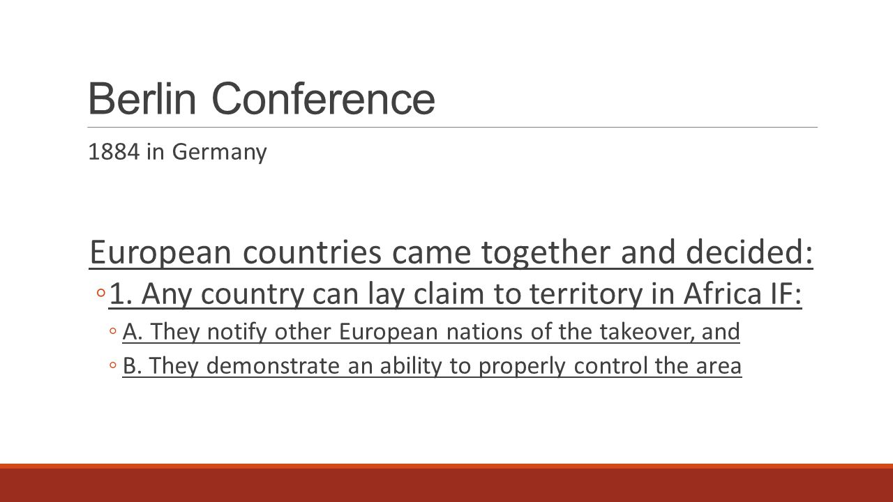 Berlin Conference 1884 in Germany European countries came together and decided: ◦1.