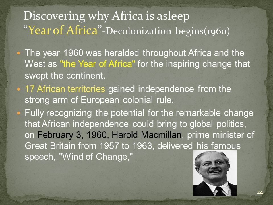 24 The year 1960 was heralded throughout Africa and the West as the Year of Africa for the inspiring change that swept the continent.