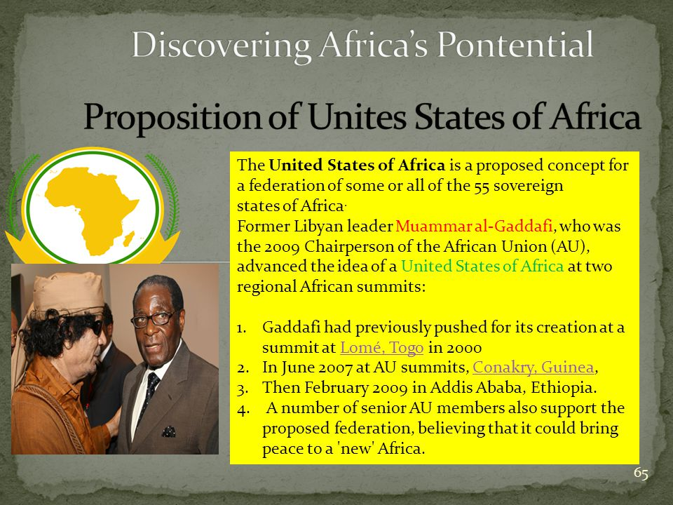 65 The United States of Africa is a proposed concept for a federation of some or all of the 55 sovereign states of Africa.