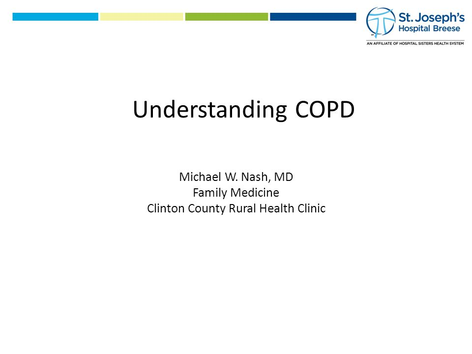 Michael W. Nash, MD Family Medicine Clinton County Rural Health Clinic Understanding COPD