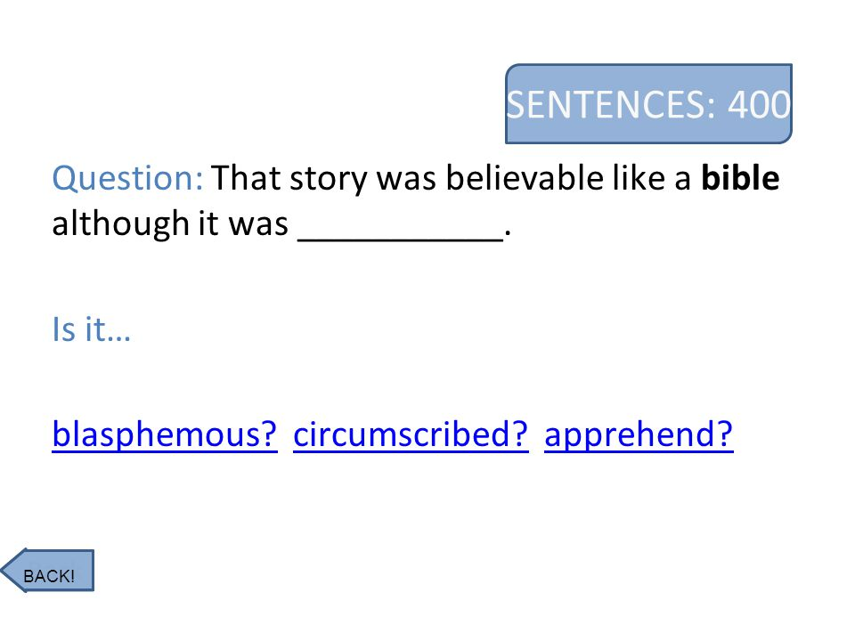 SENTENCES: 400 Question: That story was believable like a bible although it was ___________.