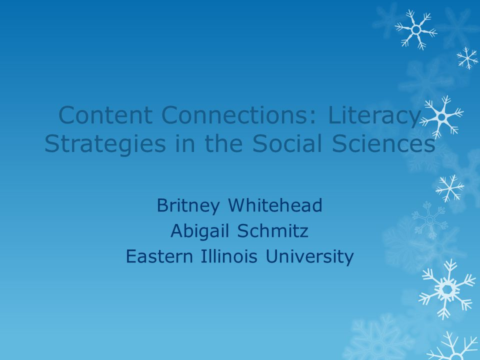 Content Connections: Literacy Strategies in the Social Sciences Britney Whitehead Abigail Schmitz Eastern Illinois University