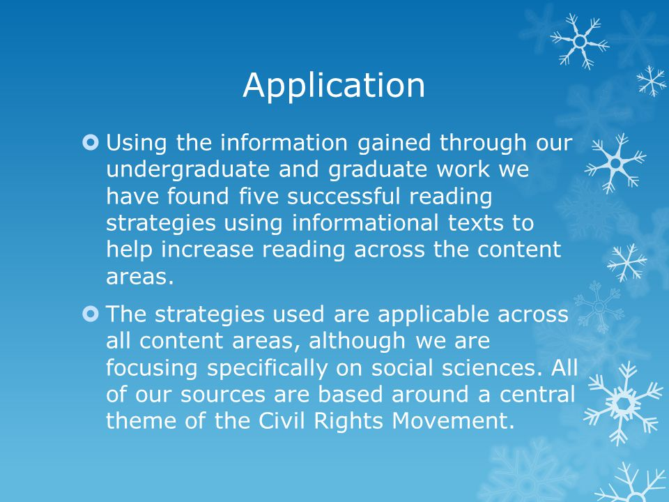 Application  Using the information gained through our undergraduate and graduate work we have found five successful reading strategies using informational texts to help increase reading across the content areas.