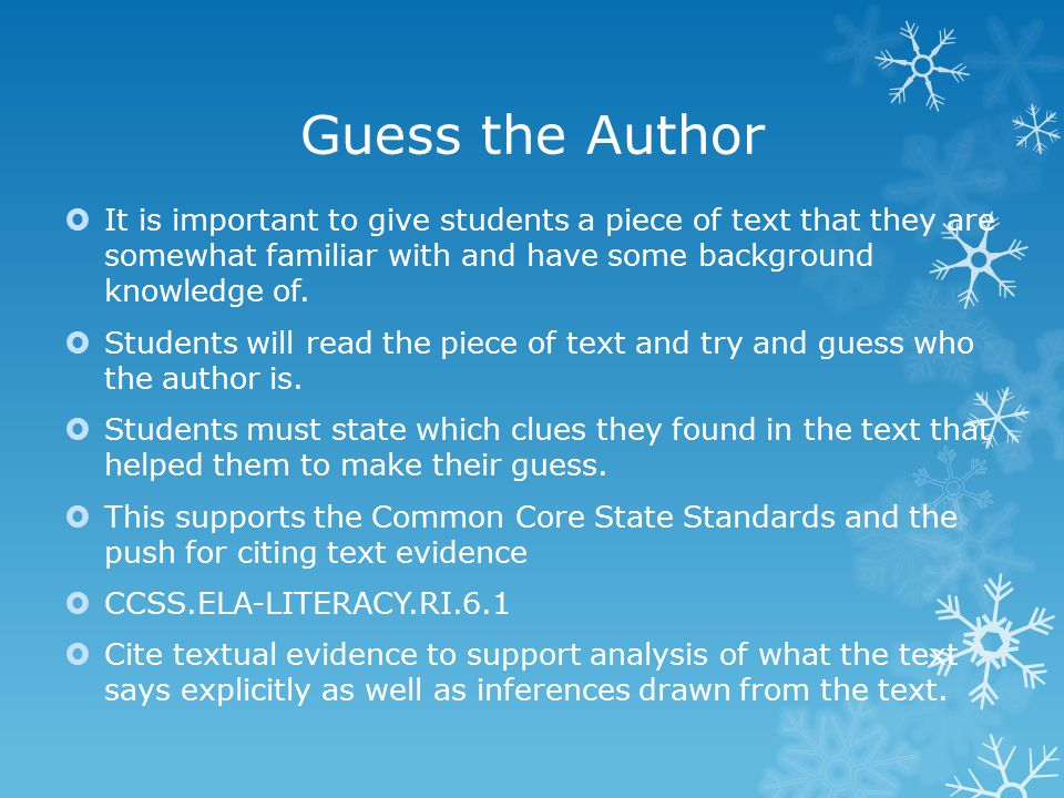 Guess the Author  It is important to give students a piece of text that they are somewhat familiar with and have some background knowledge of.