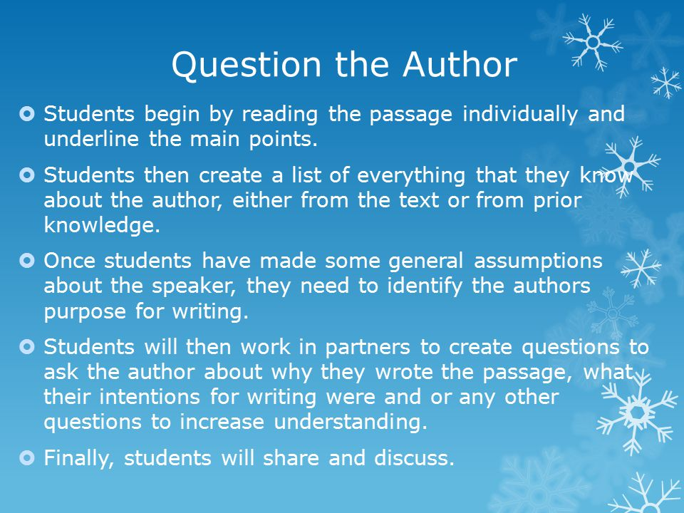 Question the Author  Students begin by reading the passage individually and underline the main points.