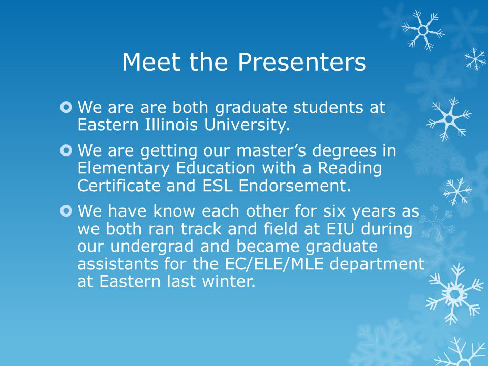 Meet the Presenters  We are are both graduate students at Eastern Illinois University.