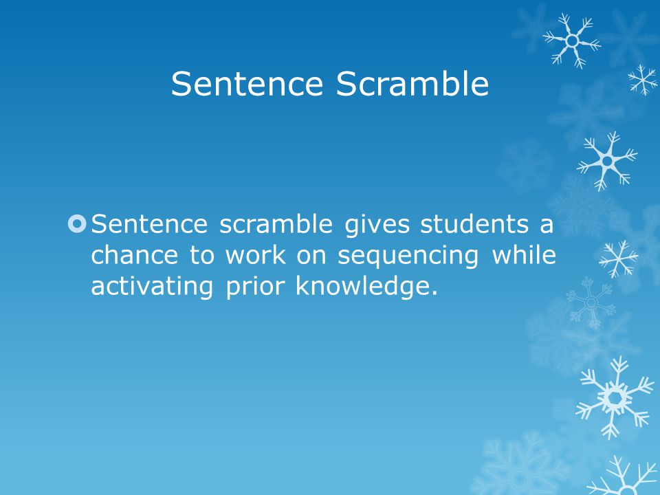 Sentence Scramble  Sentence scramble gives students a chance to work on sequencing while activating prior knowledge.