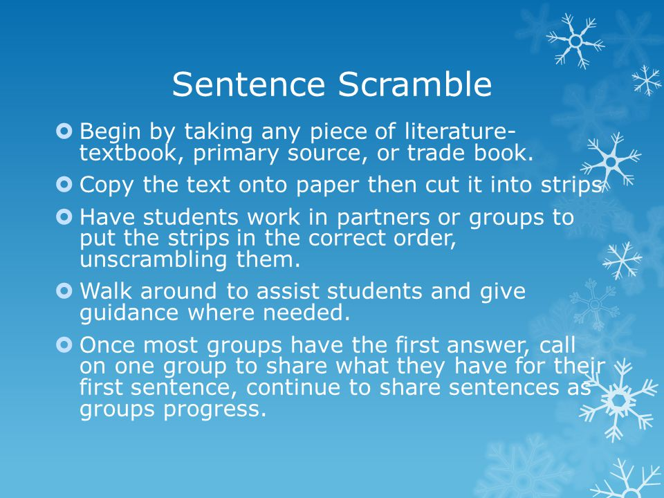 Sentence Scramble  Begin by taking any piece of literature- textbook, primary source, or trade book.