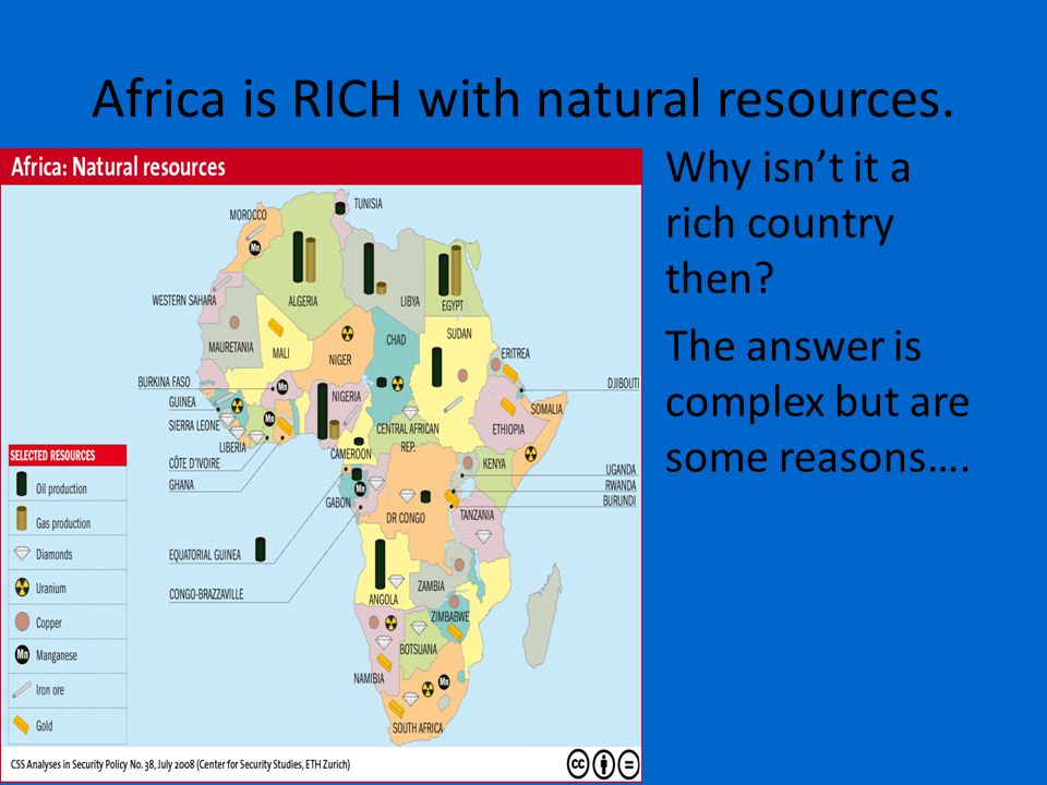 Africa is RICH with natural resources. Why isn't it a rich country then.