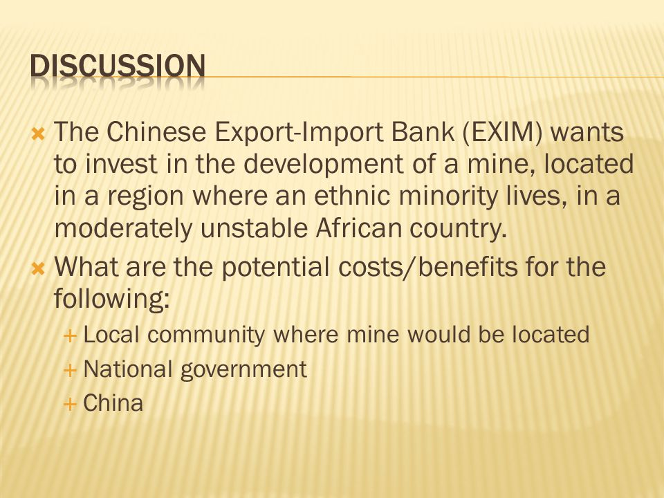  The Chinese Export-Import Bank (EXIM) wants to invest in the development of a mine, located in a region where an ethnic minority lives, in a moderately unstable African country.
