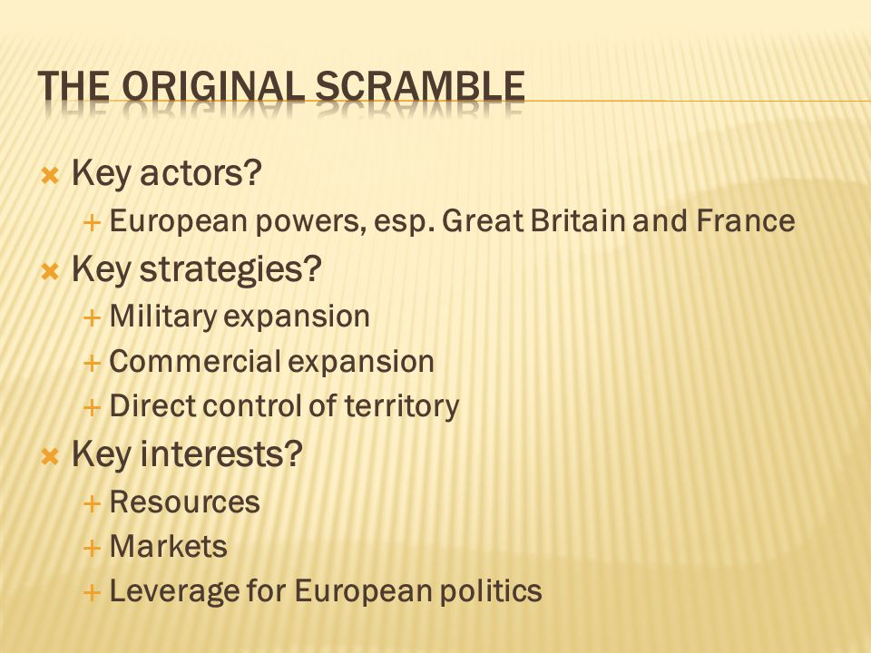  Key actors.  European powers, esp. Great Britain and France  Key strategies.